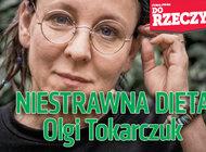 """""""Do Rzeczy"""" (45) Niestrawna dieta Olgi Tokarczuk. Co nam serwuje nowa noblistka"""