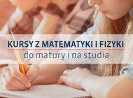 Kursy z matematyki i fizyki do matury i na studia