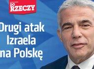 """""""Do Rzeczy"""" nr 27: Drugi atak Izraela na Polskę Minister JA'IR Lapid uderza w nasze państwo"""