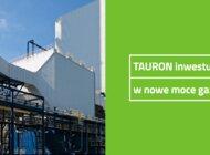 TAURON inwestuje w nowe moce gazowe