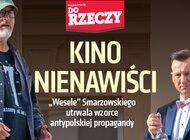 """""""Do Rzeczy"""" nr 42: Kino nienawiści. """"Wesele"""" Smarzowskiego utrwala wzorce antypolskiej propagandy."""