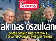 """""""Do Rzeczy"""" nr 42: Jak nas oszukano. Co obiecywano Polsce w 2004 roku, gdy wstępowała do Unii Europejskiej?"""