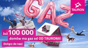 100 tysięcy domów ma gaz od TAURONA