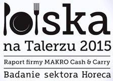 """Jakość, świadomość i chęć rozwoju – główne cechy branży gastronomicznej w raporcie """"Polska na Talerzu 2015"""""""