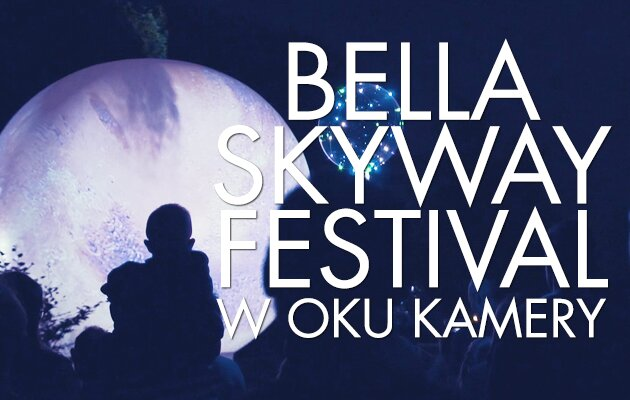 Bella Skyway Festival w oku kamery