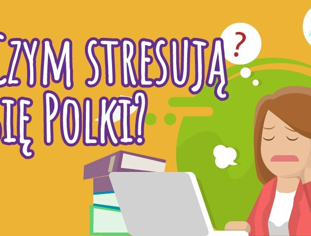 Praca i nieprzyjemne sytuacje w codziennym życiu. To główne powody stresu Polek