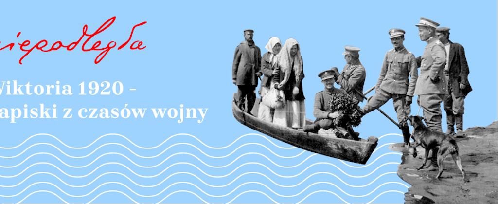 """Niepodległa i Ośrodek Karta przedstawiają – """"Wiktoria 1920"""" dzień po dniu"""