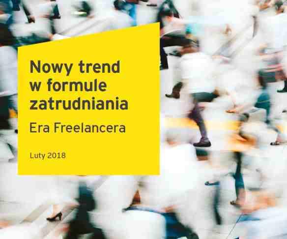 Raport EY: Era freelancera, czyli przyszłość rynku pracy w dobie uberyzacji i ekonomii współdzielenia