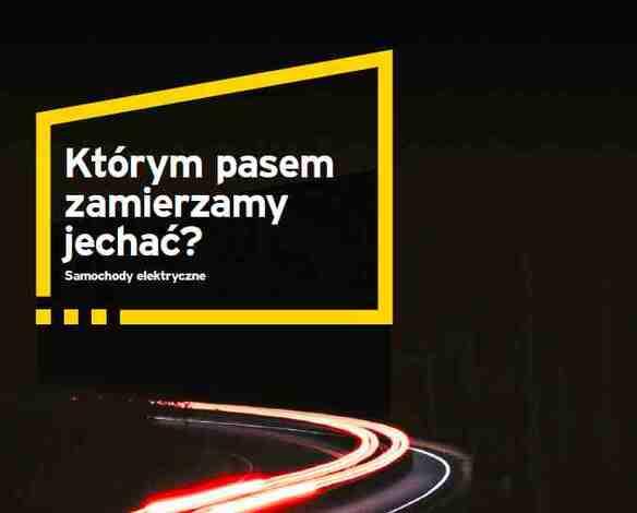 Raport EY i ING Banku Śląskiego: Elektromobilność zmieni wiele sektorów gospodarki w Polsce i na świecie