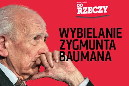 """""""Do Rzeczy"""" nr 15: Wybielanie Zygmunta Baumana. Stalinowca próbuje się awansować na autorytet moralny."""