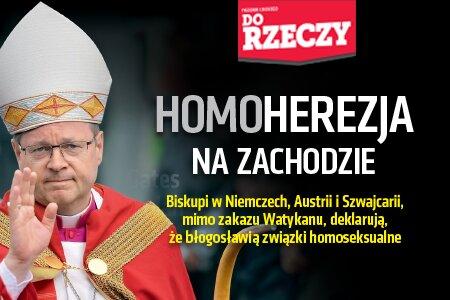 """""""Do Rzeczy"""" nr 18: Homoherezja na Zachodzie. Biskupi w Niemczech, Austrii i Szwajcarii, mimo zakazu Watykanu,  deklarują, że błogosławią związki homoseksualne."""