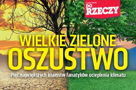 """""""Do Rzeczy"""" nr 19: Śledztwo Łukasza Warzechy: wielkie zielone oszustwo. Pięć największych kłamstw fanatyków ocieplenia klimatu."""