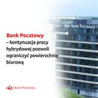 Bank Pocztowy zamierza korzystać z systemu pracy hybrydowej i rezygnuje  z części powierzchni biurowych